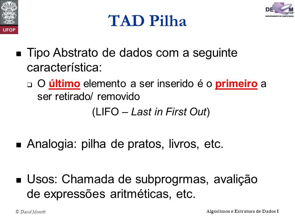 © David Menotti Algoritmos e Estrutura de Dados I Operações sobre Pilhas usando Apontadores (com cabeça) void FPVazia(TPilha* pPilha) { pPilha->pTopo = (Apontador)malloc(sizeof(TCelula)); pPilha->pFundo = pPilha->pTopo; pPilha->pTopo->pProx = NULL; pPilha->iTamanho = 0; } /* FPVazia */ int PEhVazia(TPilha* pPilha) { return (pPilha->pTopo == pPilha->pFundo); } /* Vazia */