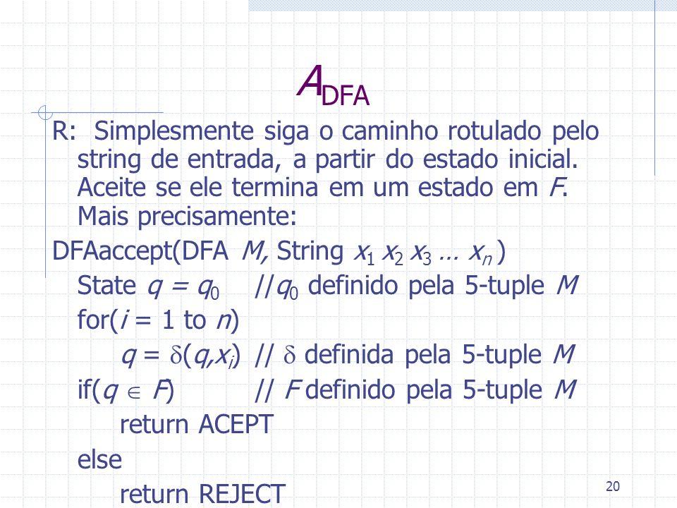20 A DFA R: Simplesmente siga o caminho rotulado pelo string de entrada, a partir do estado inicial. Aceite se ele termina em um estado em F. Mais pre