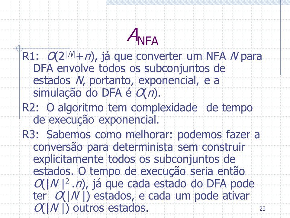 23 A NFA R1: O(2 |N| +n), já que converter um NFA N para DFA envolve todos os subconjuntos de estados N, portanto, exponencial, e a simulação do DFA é