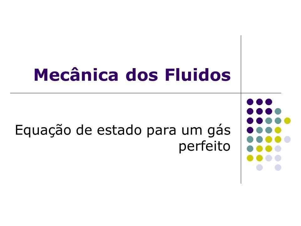 Mecânica dos Fluidos Equação de estado para um gás perfeito