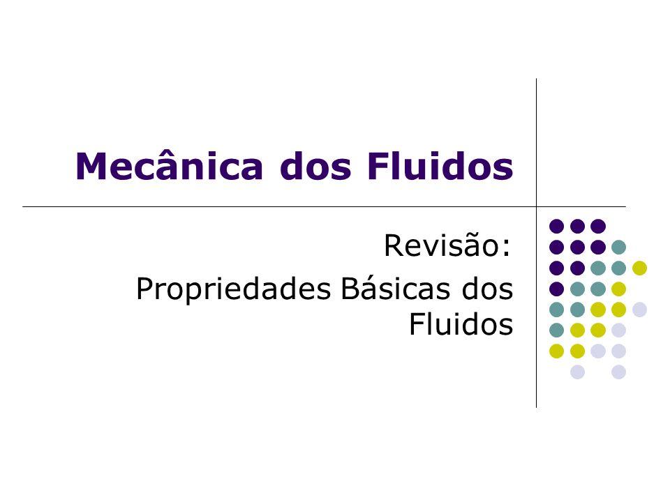Mecânica dos Fluidos Revisão: Propriedades Básicas dos Fluidos