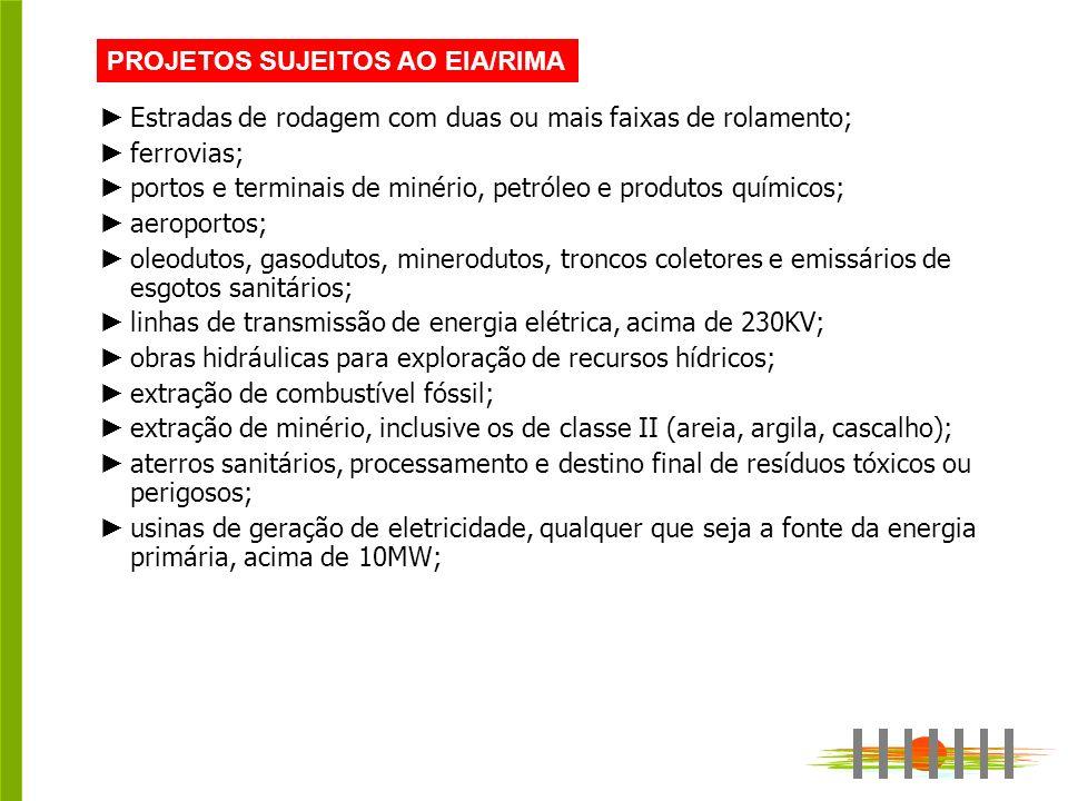 PROJETOS SUJEITOS AO EIA/RIMA Estradas de rodagem com duas ou mais faixas de rolamento; ferrovias; portos e terminais de minério, petróleo e produtos