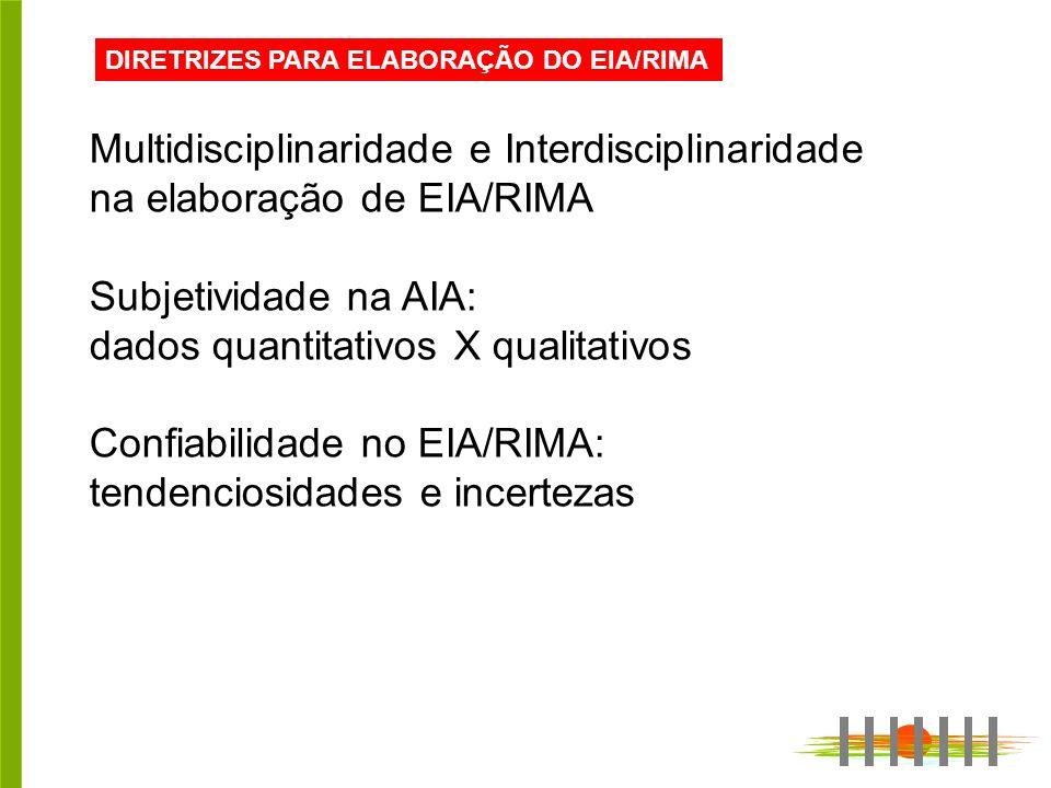DIRETRIZES PARA ELABORAÇÃO DO EIA/RIMA Multidisciplinaridade e Interdisciplinaridade na elaboração de EIA/RIMA Subjetividade na AIA: dados quantitativ