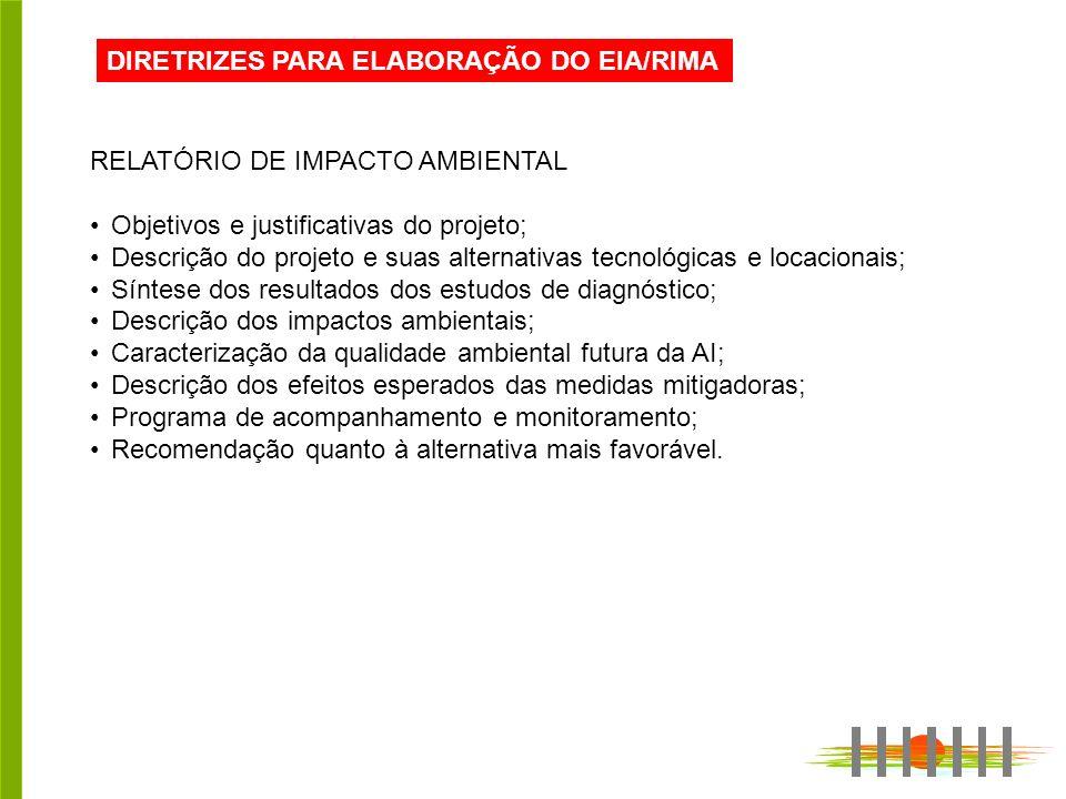 DIRETRIZES PARA ELABORAÇÃO DO EIA/RIMA RELATÓRIO DE IMPACTO AMBIENTAL Objetivos e justificativas do projeto; Descrição do projeto e suas alternativas