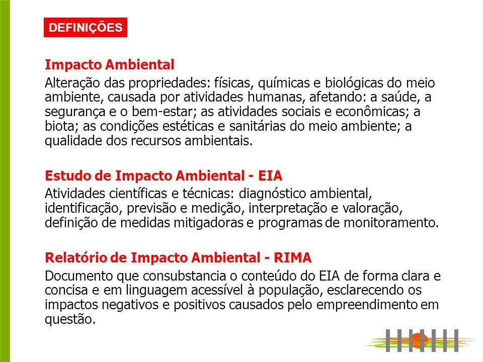 DEFINIÇÕES Impacto Ambiental Alteração das propriedades: físicas, químicas e biológicas do meio ambiente, causada por atividades humanas, afetando: a