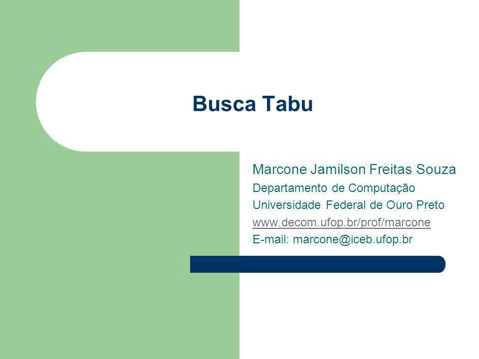 Busca Tabu Marcone Jamilson Freitas Souza Departamento de Computação Universidade Federal de Ouro Preto www.decom.ufop.br/prof/marcone E-mail: marcone