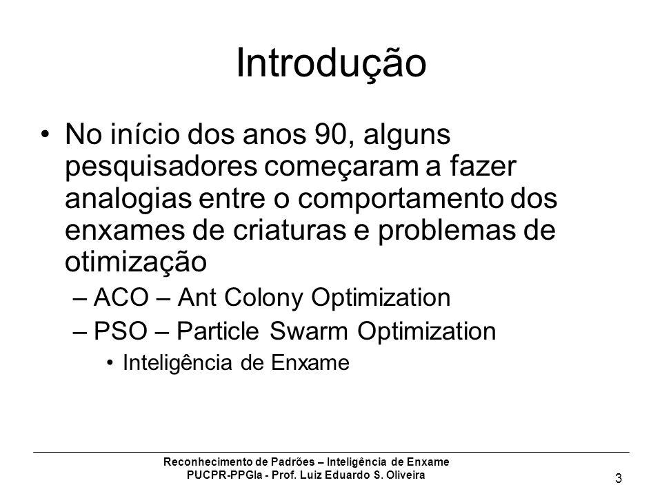 Reconhecimento de Padrões – Inteligência de Enxame PUCPR-PPGIa - Prof. Luiz Eduardo S. Oliveira 3 Introdução No início dos anos 90, alguns pesquisador