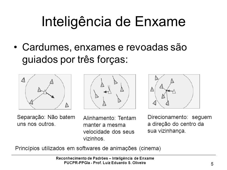 Reconhecimento de Padrões – Inteligência de Enxame PUCPR-PPGIa - Prof. Luiz Eduardo S. Oliveira 5 Inteligência de Enxame Cardumes, enxames e revoadas
