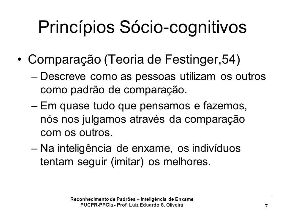 Reconhecimento de Padrões – Inteligência de Enxame PUCPR-PPGIa - Prof. Luiz Eduardo S. Oliveira 7 Princípios Sócio-cognitivos Comparação (Teoria de Fe