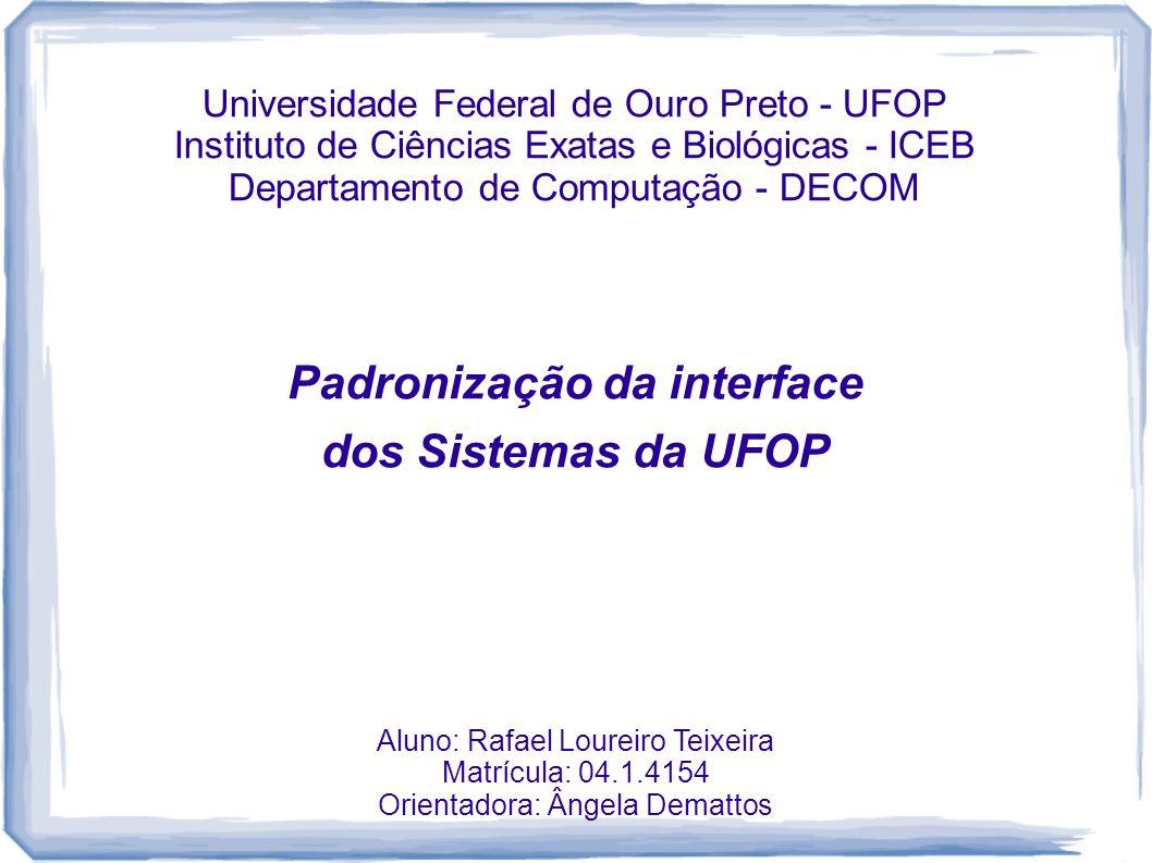 Universidade Federal de Ouro Preto - UFOP Instituto de Ciências Exatas e Biológicas - ICEB Departamento de Computação - DECOM Padronização da interfac