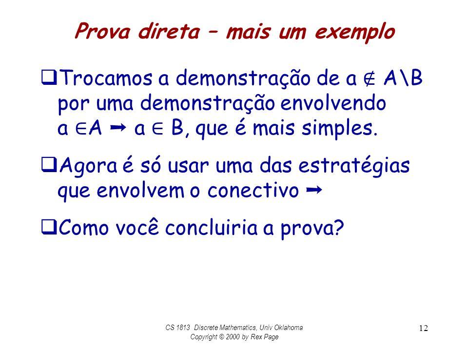 Prova direta – mais um exemplo Trocamos a demonstração de a A\B por uma demonstração envolvendo a A a B, que é mais simples. Agora é só usar uma das e