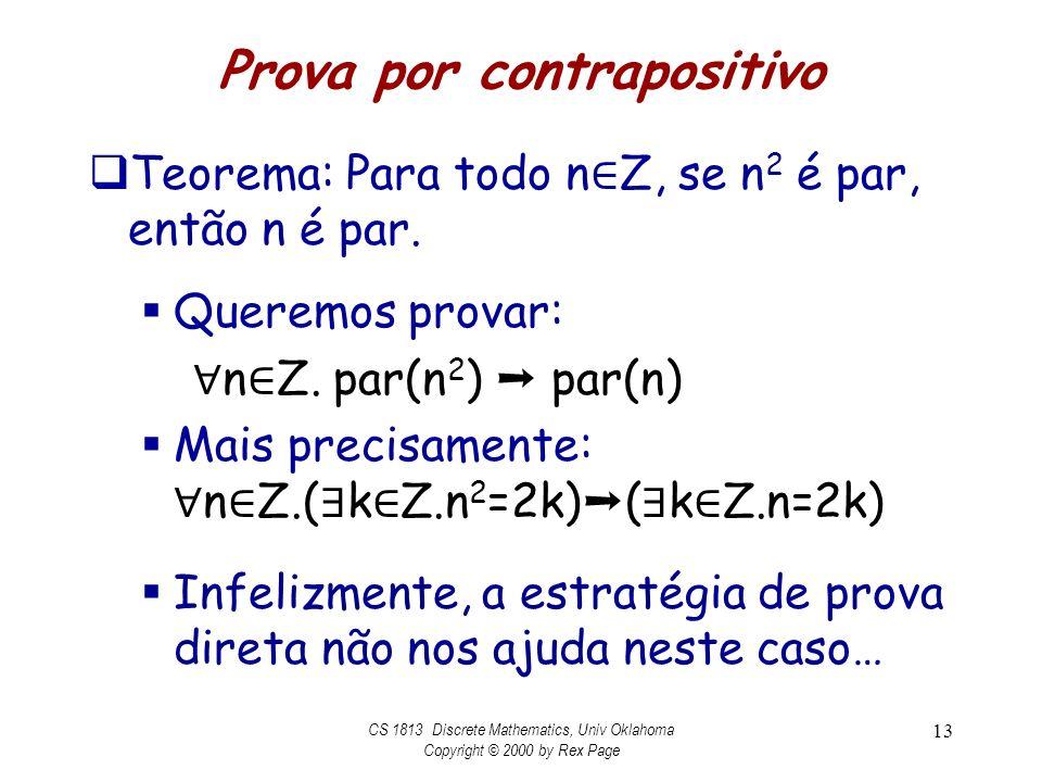 Prova por contrapositivo Teorema: Para todo n Z, se n 2 é par, então n é par. Queremos provar: n Z. par(n 2 ) par(n) Mais precisamente: n Z.( k Z.n 2