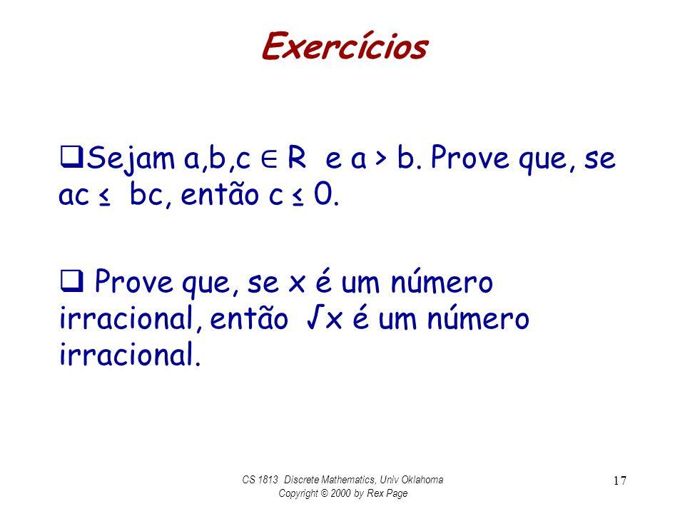 Exercícios Sejam a,b,c R e a > b. Prove que, se ac bc, então c 0. Prove que, se x é um número irracional, então x é um número irracional. CS 1813 Disc