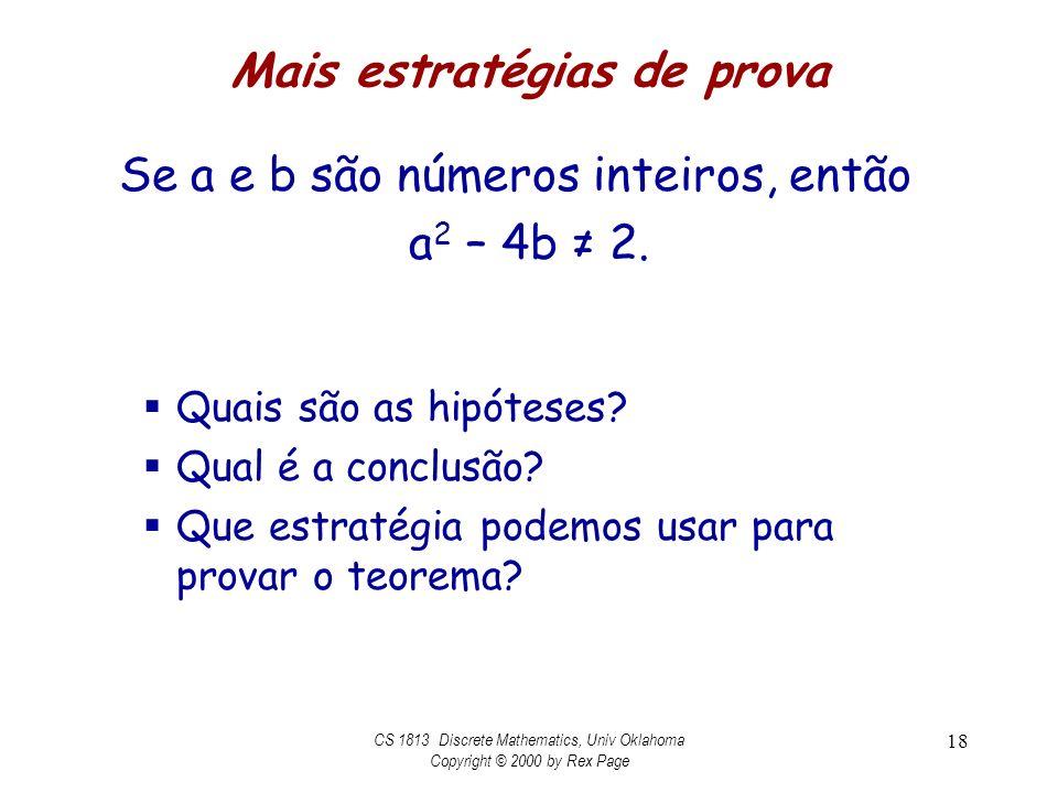 Mais estratégias de prova Se a e b são números inteiros, então a 2 – 4b 2. Quais são as hipóteses? Qual é a conclusão? Que estratégia podemos usar par