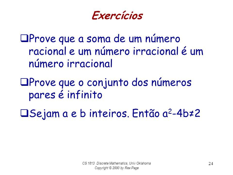 Exercícios Prove que a soma de um número racional e um número irracional é um número irracional Prove que o conjunto dos números pares é infinito Sejam a e b inteiros.