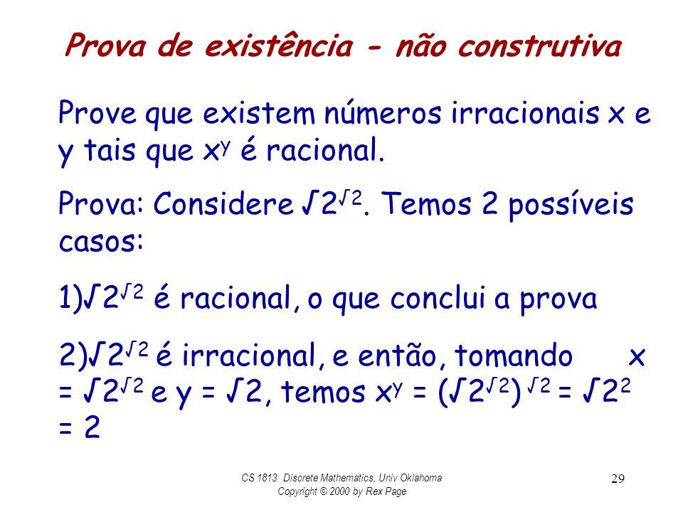 Prova de existência - não construtiva Prove que existem números irracionais x e y tais que x y é racional. Prova: Considere 2 2. Temos 2 possíveis cas