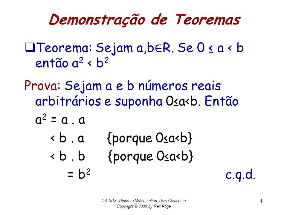 Demonstração de Teoremas Teorema: Sejam a,b R. Se 0 a < b então a 2 < b 2 Prova: Sejam a e b números reais arbitrários e suponha 0a<b. Então a 2 = a.