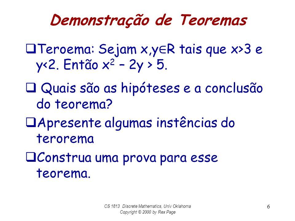 Demonstração de Teoremas Teroema: Sejam x,y R tais que x>3 e y 5. Quais são as hipóteses e a conclusão do teorema? Apresente algumas instências do ter
