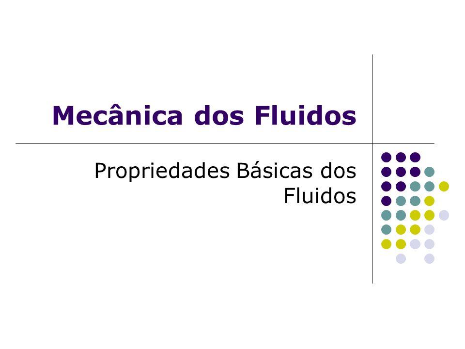 Mecânica dos Fluidos Propriedades Básicas dos Fluidos