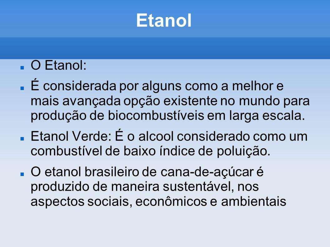 Etanol O Etanol: É considerada por alguns como a melhor e mais avançada opção existente no mundo para produção de biocombustíveis em larga escala. Eta