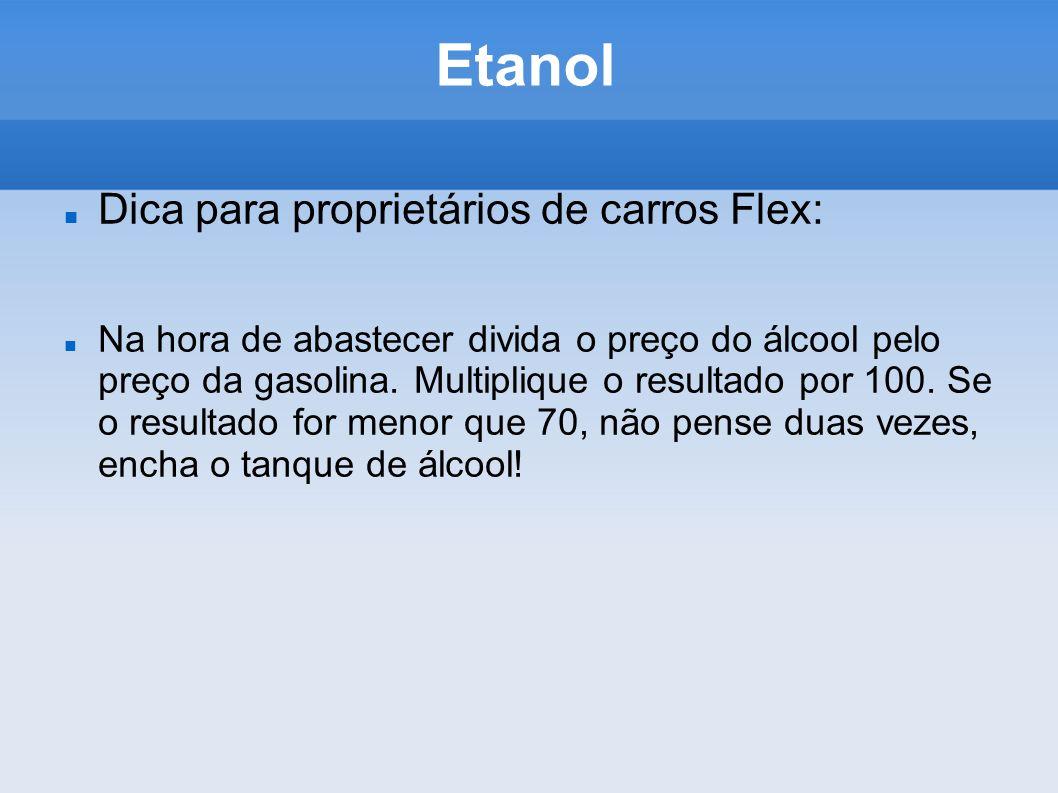 Etanol Dica para proprietários de carros Flex: Na hora de abastecer divida o preço do álcool pelo preço da gasolina. Multiplique o resultado por 100.