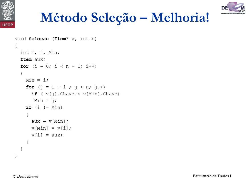© David Menotti Estruturas de Dados I Método Seleção – Melhoria.