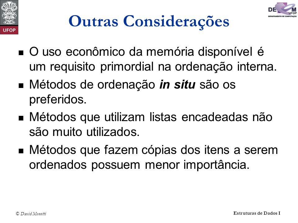 © David Menotti Estruturas de Dados I Outras Considerações O uso econômico da memória disponível é um requisito primordial na ordenação interna.