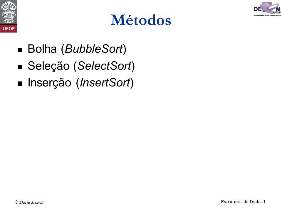 © David Menotti Estruturas de Dados I Métodos Bolha (BubbleSort) Seleção (SelectSort) Inserção (InsertSort)