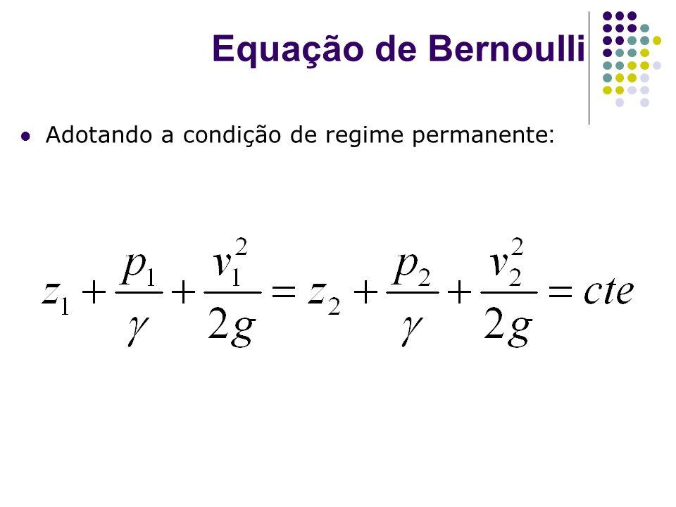 Adotando a condição de regime permanente : Equação de Bernoulli