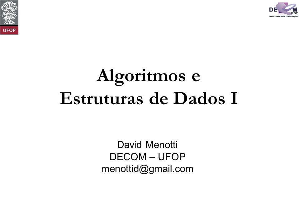 © David Menotti Algoritmos e Estrutura de Dados I Objetivos do Curso O objetivo do curso é dar continuidade ao aprendizado do aluno iniciado em Introdução à Programação sobre estruturas de dados.