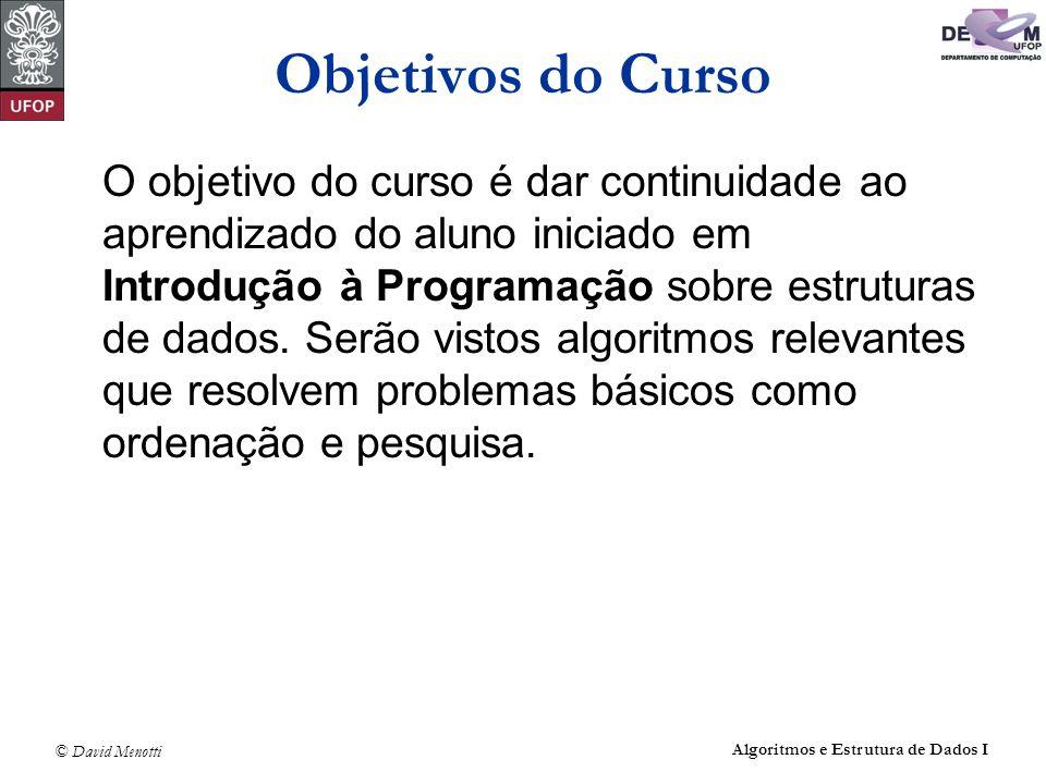 © David Menotti Algoritmos e Estrutura de Dados I Objetivos do Curso O objetivo do curso é dar continuidade ao aprendizado do aluno iniciado em Introd