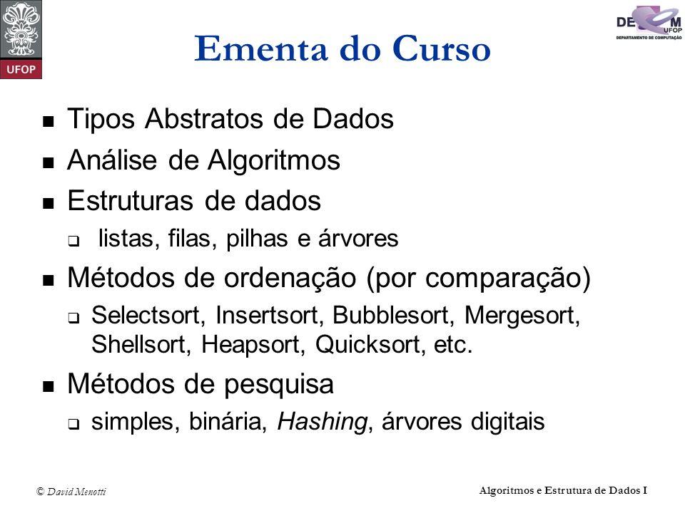 © David Menotti Algoritmos e Estrutura de Dados I Ementa do Curso Tipos Abstratos de Dados Análise de Algoritmos Estruturas de dados listas, filas, pi