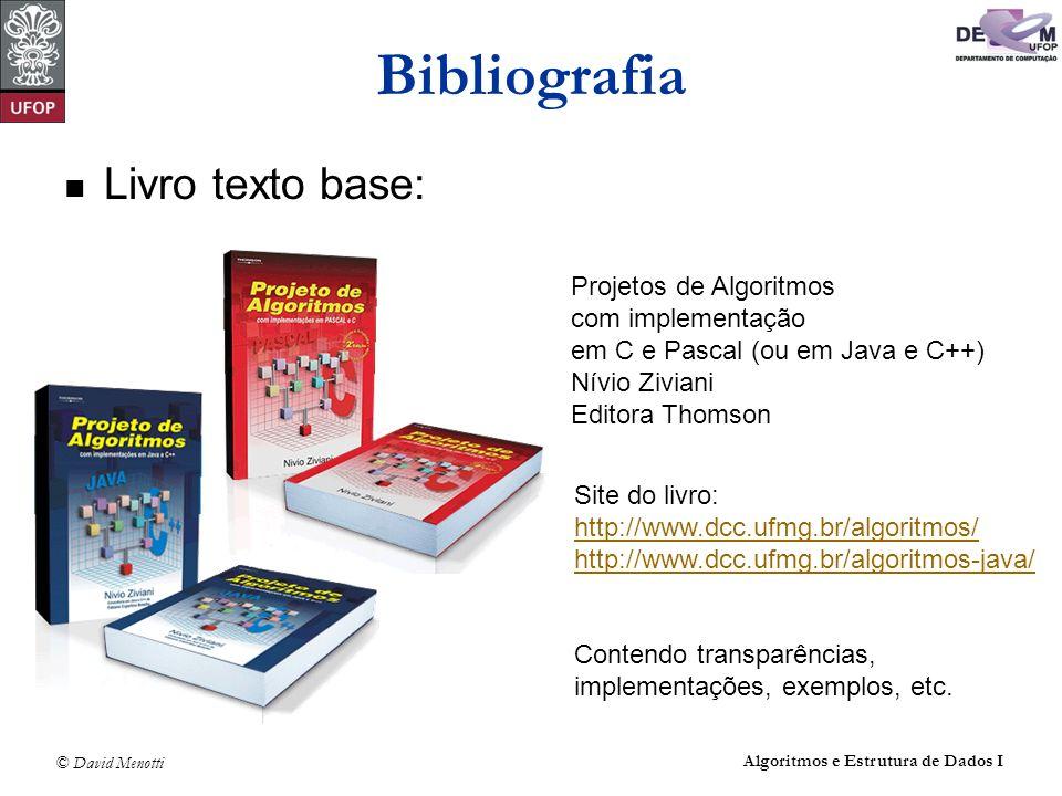 © David Menotti Algoritmos e Estrutura de Dados I Bibliografia Livro texto base: Projetos de Algoritmos com implementação em C e Pascal (ou em Java e