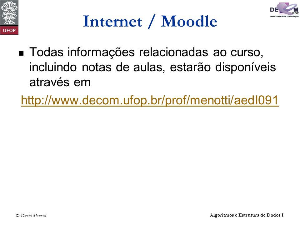 © David Menotti Algoritmos e Estrutura de Dados I Internet / Moodle Todas informações relacionadas ao curso, incluindo notas de aulas, estarão disponí