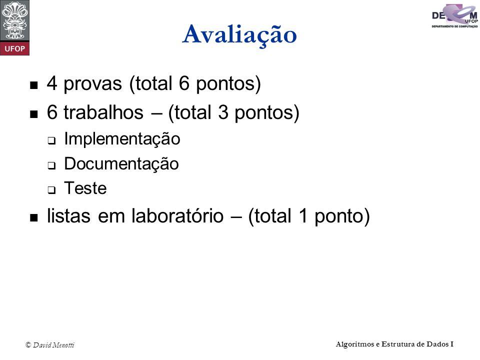 © David Menotti Algoritmos e Estrutura de Dados I Avaliação 4 provas (total 6 pontos) 6 trabalhos – (total 3 pontos) Implementação Documentação Teste