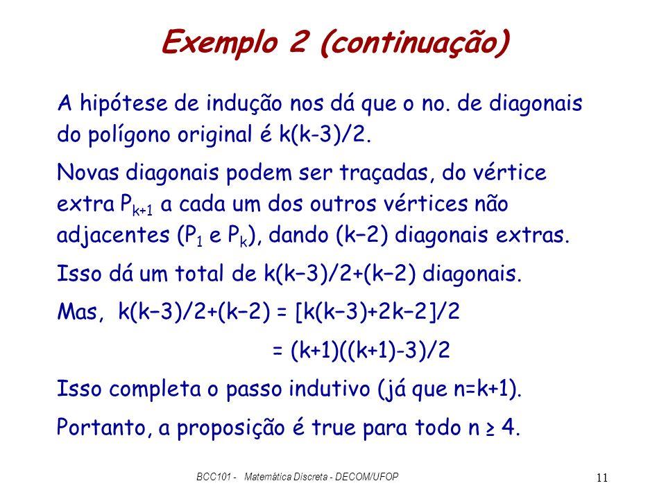 Exemplo 2 (continuação) A hipótese de indução nos dá que o no.