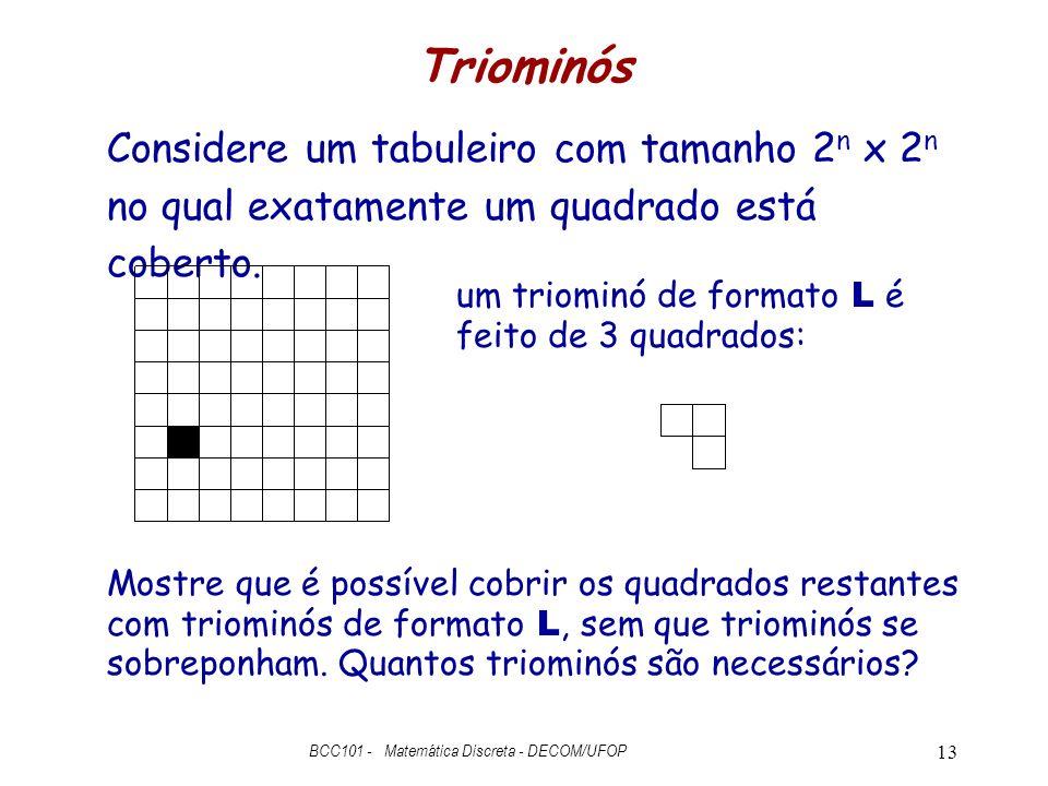 Triominós Considere um tabuleiro com tamanho 2 n x 2 n no qual exatamente um quadrado está coberto.