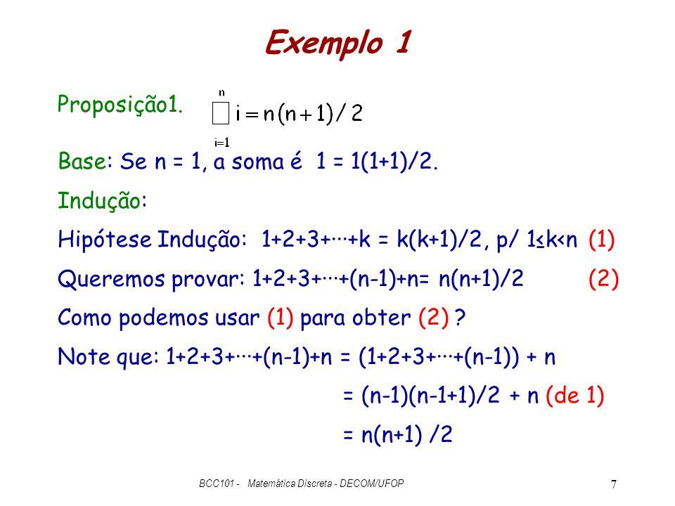 Exemplo 1 Proposição1.Base: Se n = 1, a soma é 1 = 1(1+1)/2.