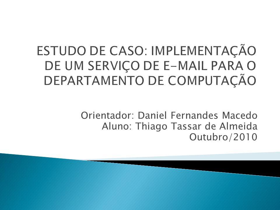 Orientador: Daniel Fernandes Macedo Aluno: Thiago Tassar de Almeida Outubro/2010
