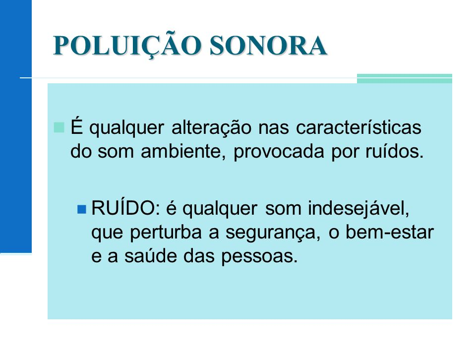 POLUIÇÃO SONORA É qualquer alteração nas características do som ambiente, provocada por ruídos. RUÍDO: é qualquer som indesejável, que perturba a segu