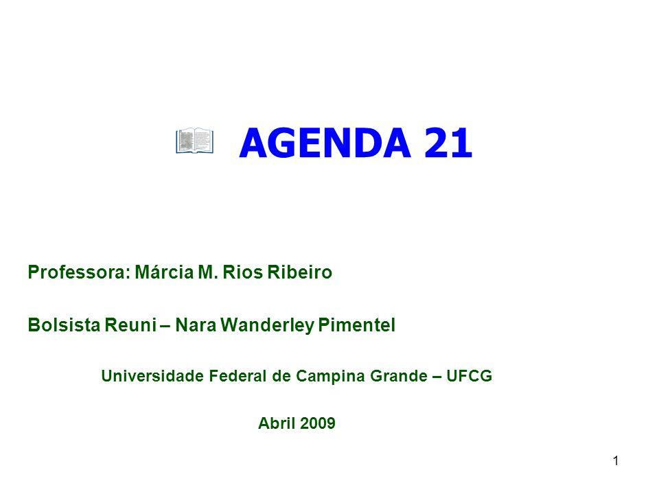 1 AGENDA 21 Professora: Márcia M. Rios Ribeiro Bolsista Reuni – Nara Wanderley Pimentel Universidade Federal de Campina Grande – UFCG Abril 2009
