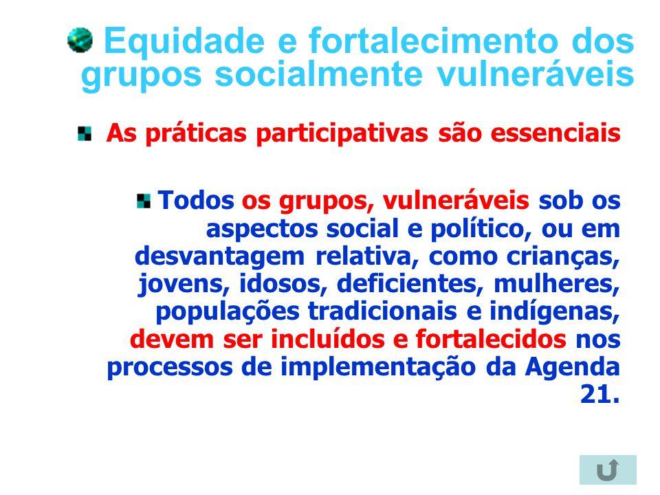 18 Equidade e fortalecimento dos grupos socialmente vulneráveis As práticas participativas são essenciais Todos os grupos, vulneráveis sob os aspectos