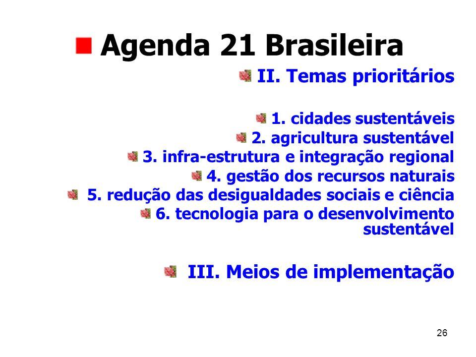 26 Agenda 21 Brasileira II. Temas prioritários 1. cidades sustentáveis 2. agricultura sustentável 3. infra-estrutura e integração regional 4. gestão d