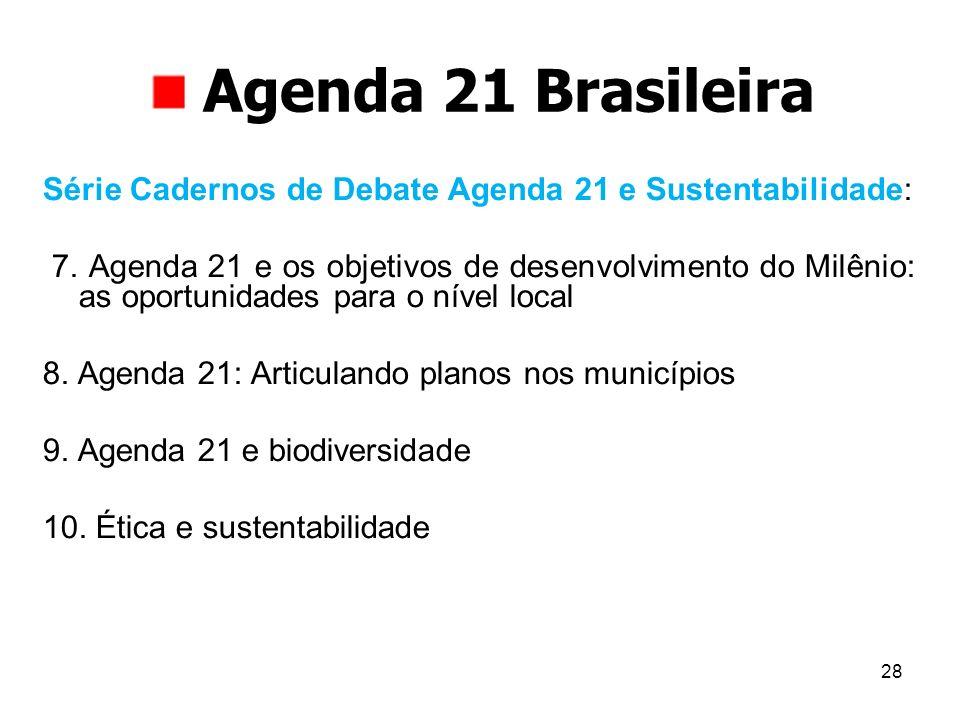28 Agenda 21 Brasileira Série Cadernos de Debate Agenda 21 e Sustentabilidade: 7. Agenda 21 e os objetivos de desenvolvimento do Milênio: as oportunid
