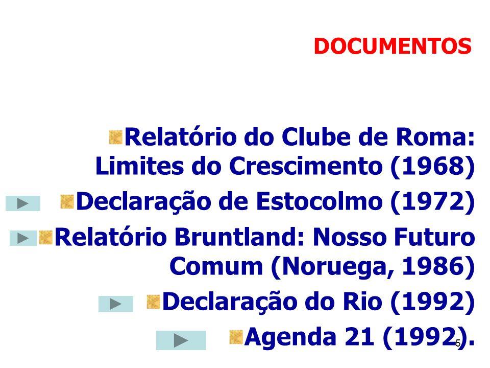 5 DOCUMENTOS Relatório do Clube de Roma: Limites do Crescimento (1968) Declaração de Estocolmo (1972) Relatório Bruntland: Nosso Futuro Comum (Noruega