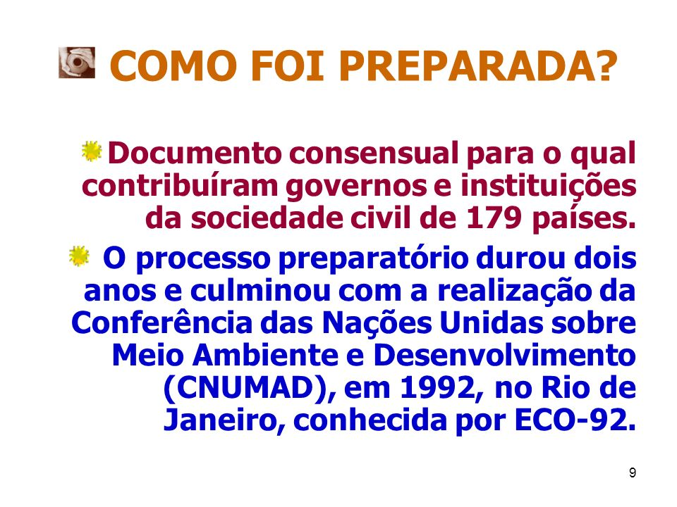 9 COMO FOI PREPARADA? Documento consensual para o qual contribuíram governos e instituições da sociedade civil de 179 países. O processo preparatório