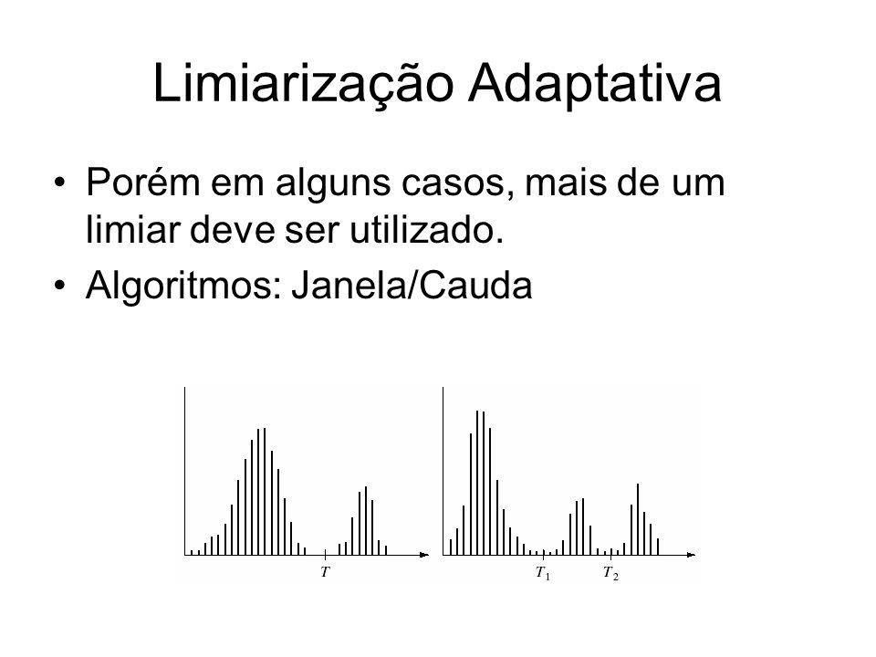 Limiarização Adaptativa Porém em alguns casos, mais de um limiar deve ser utilizado. Algoritmos: Janela/Cauda