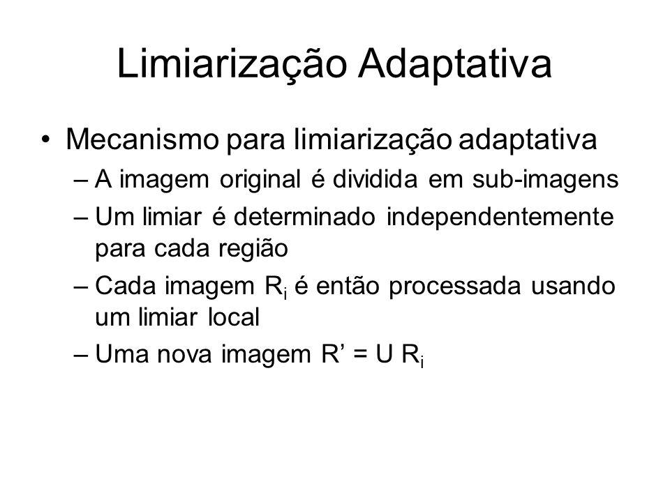 Limiarização Adaptativa Mecanismo para limiarização adaptativa –A imagem original é dividida em sub-imagens –Um limiar é determinado independentemente