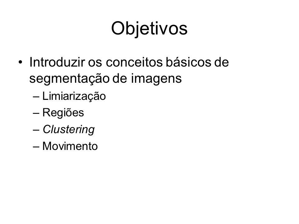 Objetivos Introduzir os conceitos básicos de segmentação de imagens –Limiarização –Regiões –Clustering –Movimento