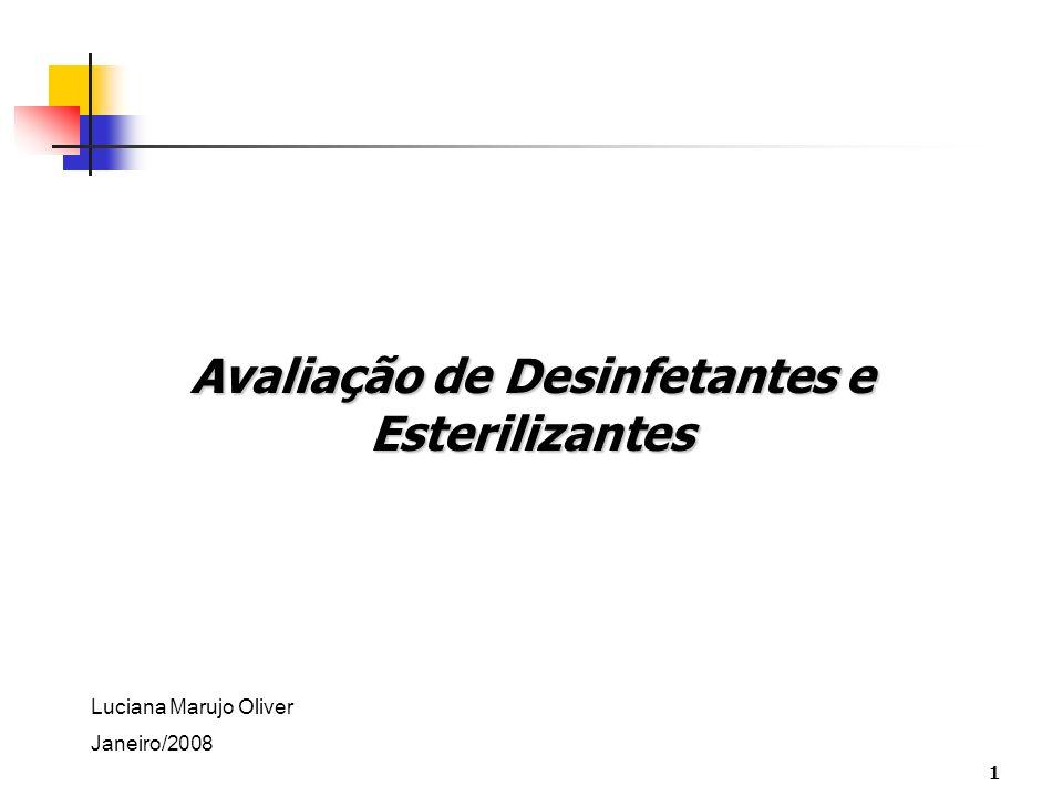 1 Avaliação de Desinfetantes e Esterilizantes Luciana Marujo Oliver Janeiro/2008